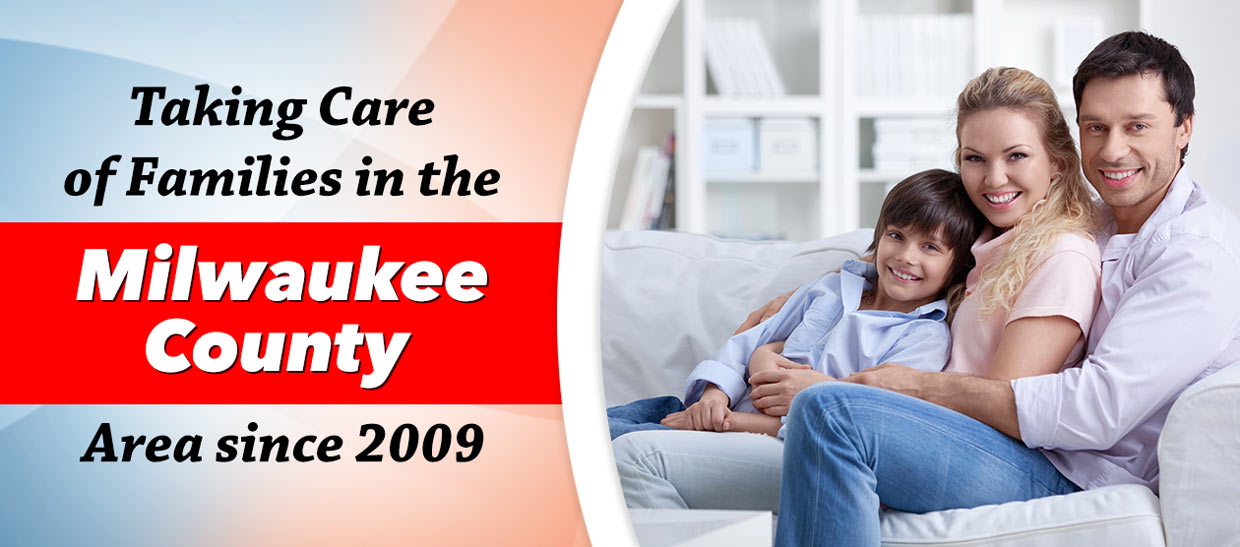 Taking Care of Families in the Milwaukee County Area Since 2009